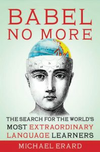 Babel No More: The Search for the World's Most Extraordinary Language Learners by Michael Erard.