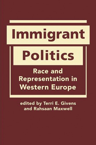 Immigrant Politics: Race and Representation in Western Europe edited by Terri E. Givens and  Rahsaan Maxwell.