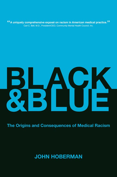 Black & Blue: The Origins and Consequences of Medical Racism by John Hoberman.