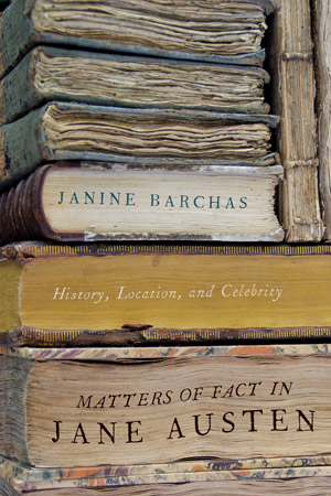 Barchas publishes History, Location, and Celebrity -- Matters of Fact in Jane Austen