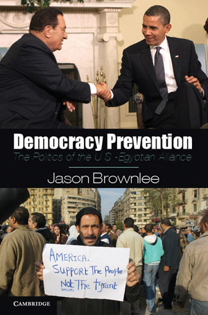 Brownlee publishes Democracy Prevention, The Politics of the U.S.-Egyptian Alliance