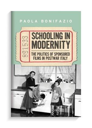 """Schooling in Modernity: the Politics of Sponsored Films in Postwar Italy"" by Paola Bonifazio."