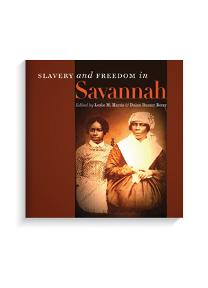 """Slavery and Freedom in Savannah"" edited by Daina Ramey Berry and Leslie M. Harris"