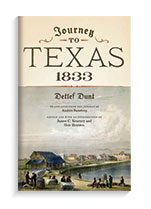 Journey to Texas 1833 University of Texas Press, June 2015 By Detlef Dunt, Translated by Anders Saustrup, edited and with an introduction by James C. Kearney, lecturer, Department of Germanic Studies, and Geir Bentzen