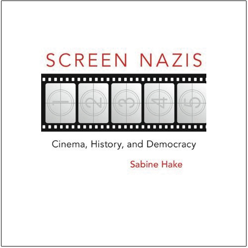 Screen Nazis: Cinema, History, and Democracy by Sabine Hake.