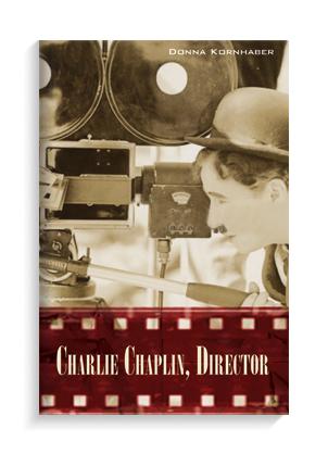 """""""Charlie Chaplin, Director"""" by Donna Kornhaber."""