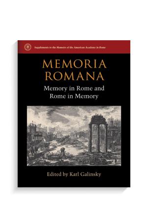 """""""Memoria Romana: Memory in Rome and Rome in Memory"""" by Karl Galinsky."""
