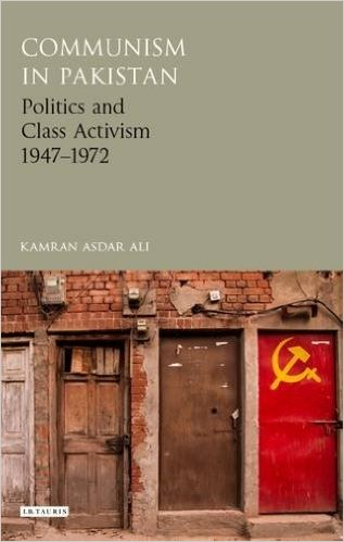 book cover for Communism in Pakistan: Politics and Class Activism 1947-1972.