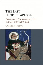 Book cover for The Last Hindu Emperor: Prithviraj Chauhan and the Indian Past, 1200-2000.