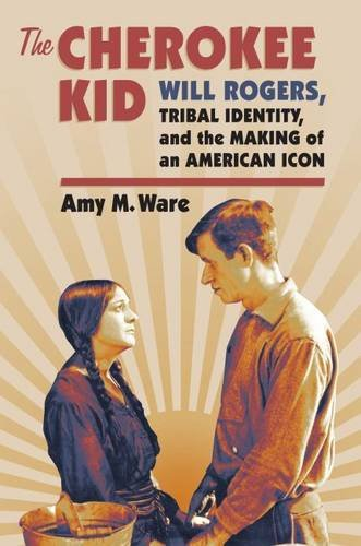 Book cover for The Cherokee Kid: Will Rogers, Tribal Identity, and the Making of an American Icon.