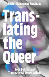 Book cover for Translating the Queer: Body Politics and Transnational Conversations.