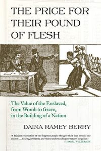 Book cover for  The Price for Their Pound of Flesh: The Value of the Enslaved, from the Womb to the Grave, in the Building of a Nation.