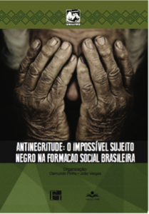 Book cover for Antinegritude: O Impossível Sujeito Negro na Formação Social Brasileira [Antiblackness: The Impossible Black Subject in The Brazilian Social Formation].