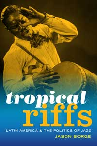 Book cover for Tropical Riffs: Latin America and the Politics of Jazz.