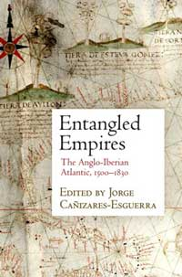 Cover for Entangled Empires: The Anglo-Iberian Atlantic, 1500-1830.