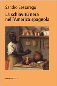 Book cover for La schiavitù nera nell'America spagnola:  Legislazione e prassi nel Chocó colombiano del XVIII secolo.