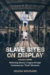 """Book cover for Slave Sites on Display: Reflecting Slavery's Legacy through Contemporary """"Flash"""" Moments."""