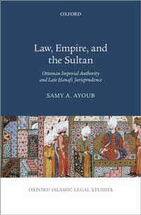 Book cover for Law, Empire, and the Sultan: Ottoman Imperial Authority and Late Hanafi Jurisprudence.