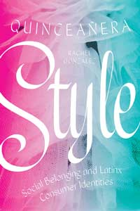 Book cover for Quinceañera Style: Social Belonging and Latinx Consumer Identities.