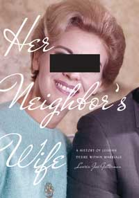 Book cover for Her Neighbor's Wife: A History of Lesbian Desire Within Marriage.