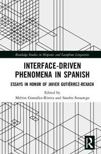 Book cover for Interface-Driven Phenomena in Spanish: Essays in Honor of Javier Gutiérrez-Rexach .