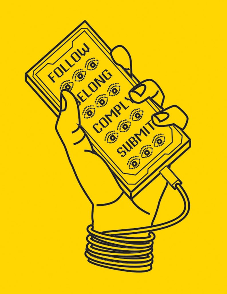 "Wireframe illustration of a cellphone being held by a cord-tethered hand. The cellphone reads, ""Follow, belong, comply, submit,"" and has eyeballs peering outward, against a yellow background."