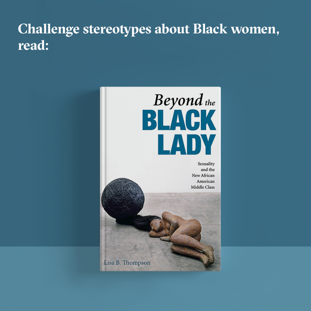 "Challenge stereotypes about Black women, read ""Beyond the Black Lady."""