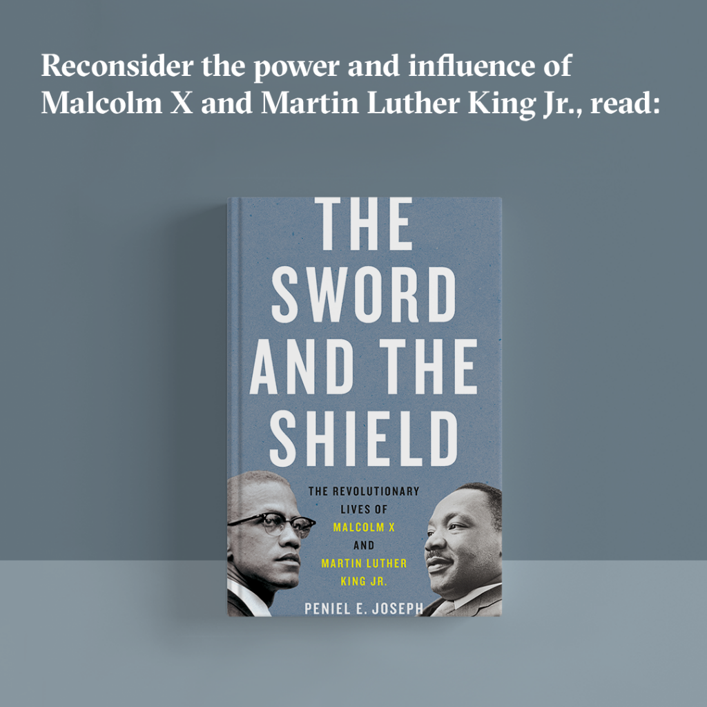"Reconsider the power and influence of Malcolm X and Martin Luther King Jr., read ""The Sword and the Shield."""