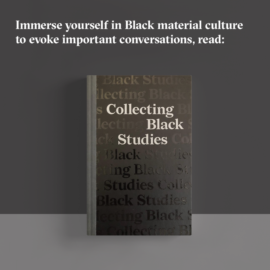 "Immerse yourself in Black material culture to evoke important conversations, read ""Collecting Black Studies."""