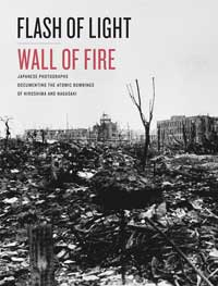 "Book cover for ""Flash of Light, Wall of Fire: Japanese Photographs Documenting the Atomic Bombings of Hiroshima and Nagasaki ."""