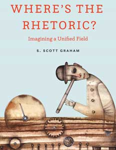 "Book cover for ""Where's the Rhetoric? Imagining a Unified Field."""