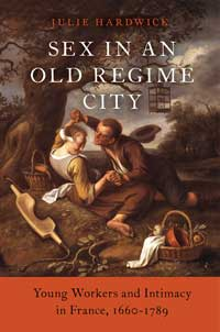 "Book cover for ""Sex in an Old Regime City: Young Workers and Intimacy in France, 1660-1789."""