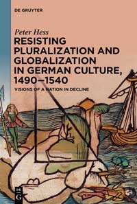 "Book cover for ""Resisting Pluralization and Globalization in German Culture, 1490–1540: Visions of a Nation in Decline."""