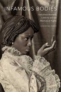 """Book cover for """"Infamous Bodies: Early Black Women's Celebrity and the Afterlives of Rights."""""""