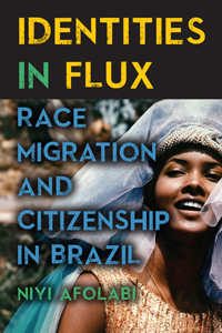 "Book cover for ""Identities in Flux: Race, Migration, and Citizenship in Brazil."""