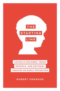 "Book cover for ""The Starting Line: Latina/o Children, Texas Schools, and National Debates on Early Education."""