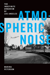 "Book cover for ""Atmospheric Noise: The Indefinite Urbanism of Los Angeles."""