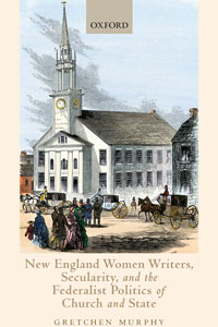 """Book cover for """"New England Women Writers, Secularity, and the Federalist Politics of Church and State."""""""