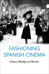 """Book cover for """"Fashioning Spanish Cinema: Costume, Identity, and Stardom."""""""
