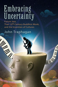 """Book cover for """"Embracing Uncertainty: Future Jazz, That 13th Century Buddhist Monk, and the Invention of Cultures."""""""